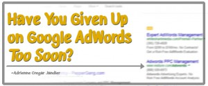Have You Given Up on Google Adwords?