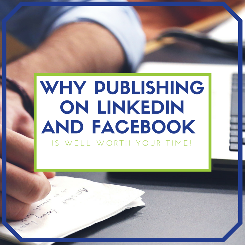 Why publishing on LinkedIn and Facebook is well worth your time.