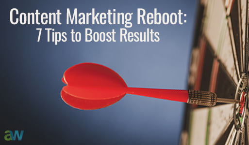 Content Marketing Reboot:7 Tips to Boost Results