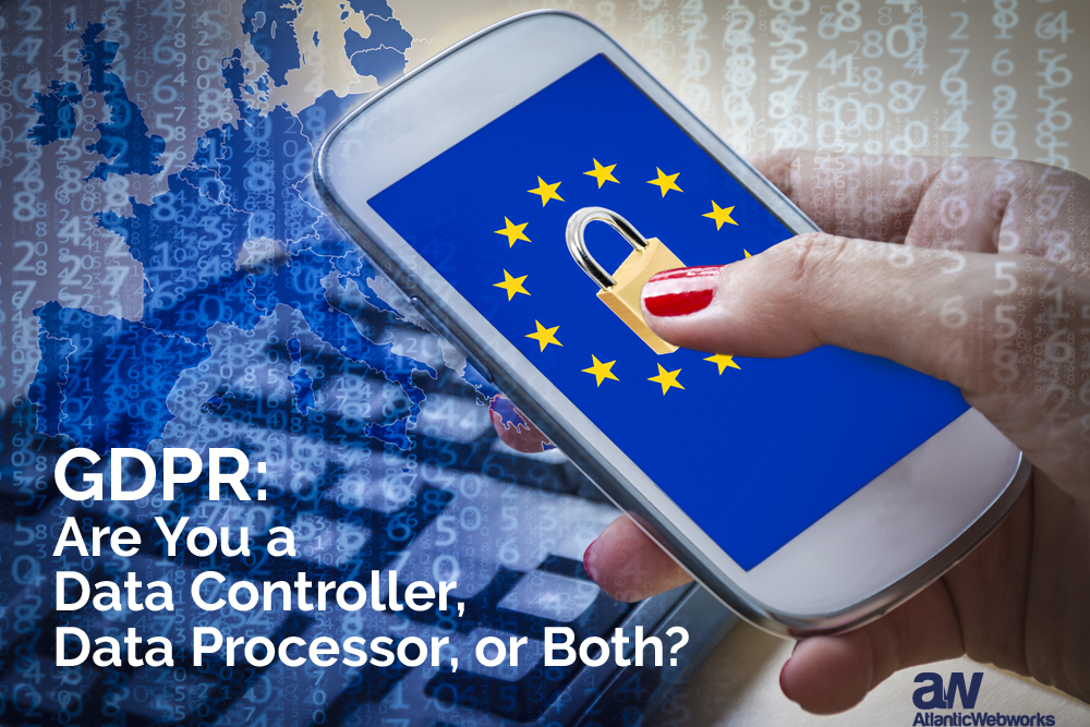 GDPR: Are You a Data Controller, Data Processor or Both?
