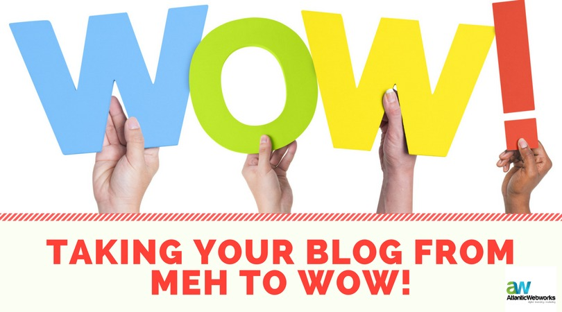 How to Take Your Blog From Meh to Wow