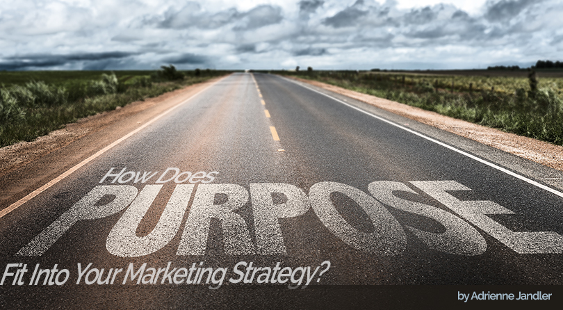 How Does Purpose Fit Into Your Marketing Strategy?