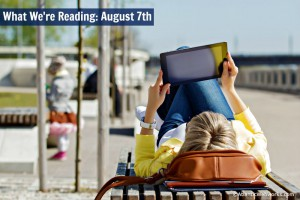 What We're Reading this Week: August 7th