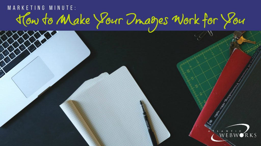 Marketing Minute: Make Your Images Work for You!